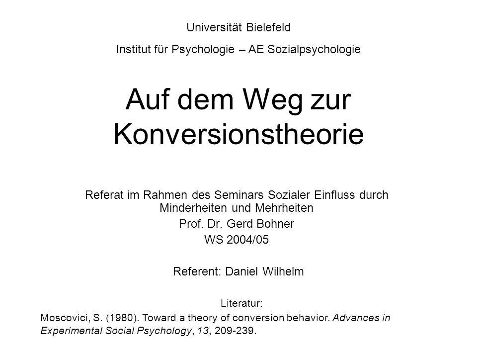 Auf dem Weg zur Konversionstheorie Referat im Rahmen des Seminars Sozialer Einfluss durch Minderheiten und Mehrheiten Prof. Dr. Gerd Bohner WS 2004/05