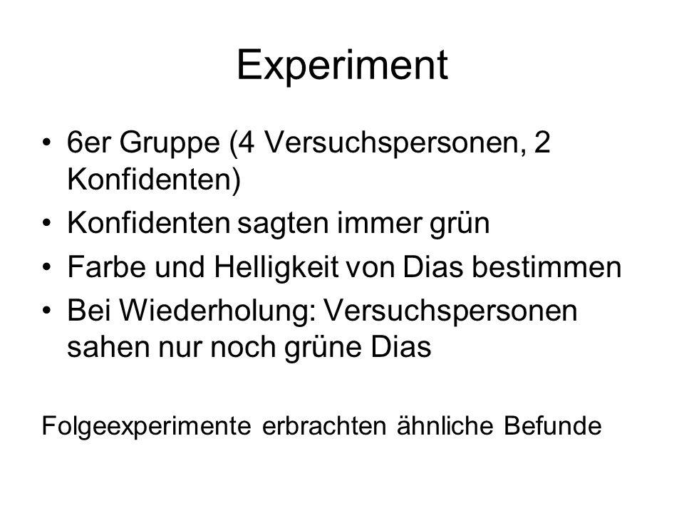 Experiment 6er Gruppe (4 Versuchspersonen, 2 Konfidenten) Konfidenten sagten immer grün Farbe und Helligkeit von Dias bestimmen Bei Wiederholung: Vers