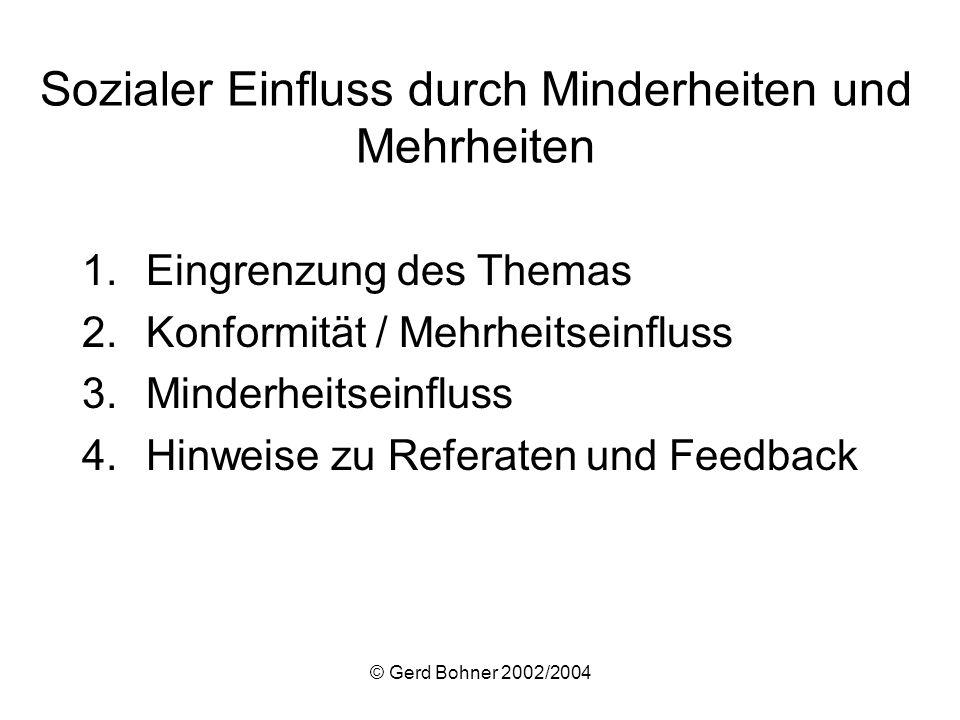 © Gerd Bohner 2002/2004 Sozialer Einfluss durch Minderheiten und Mehrheiten 1.Eingrenzung des Themas 2.Konformität / Mehrheitseinfluss 3.Minderheitsei