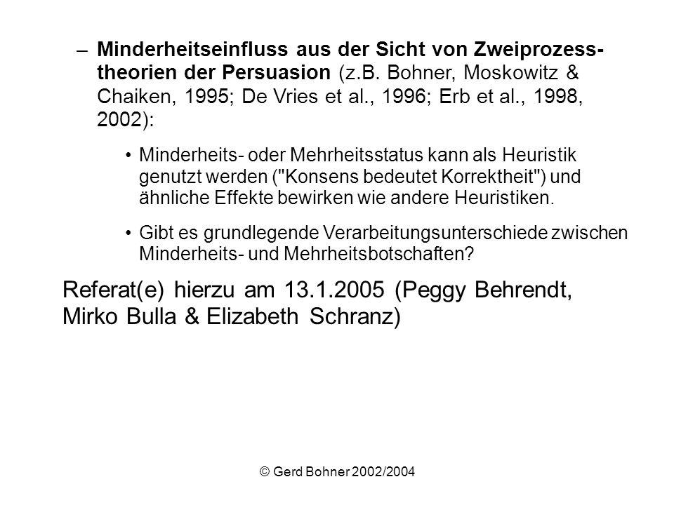 © Gerd Bohner 2002/2004 –Minderheitseinfluss aus der Sicht von Zweiprozess- theorien der Persuasion (z.B. Bohner, Moskowitz & Chaiken, 1995; De Vries