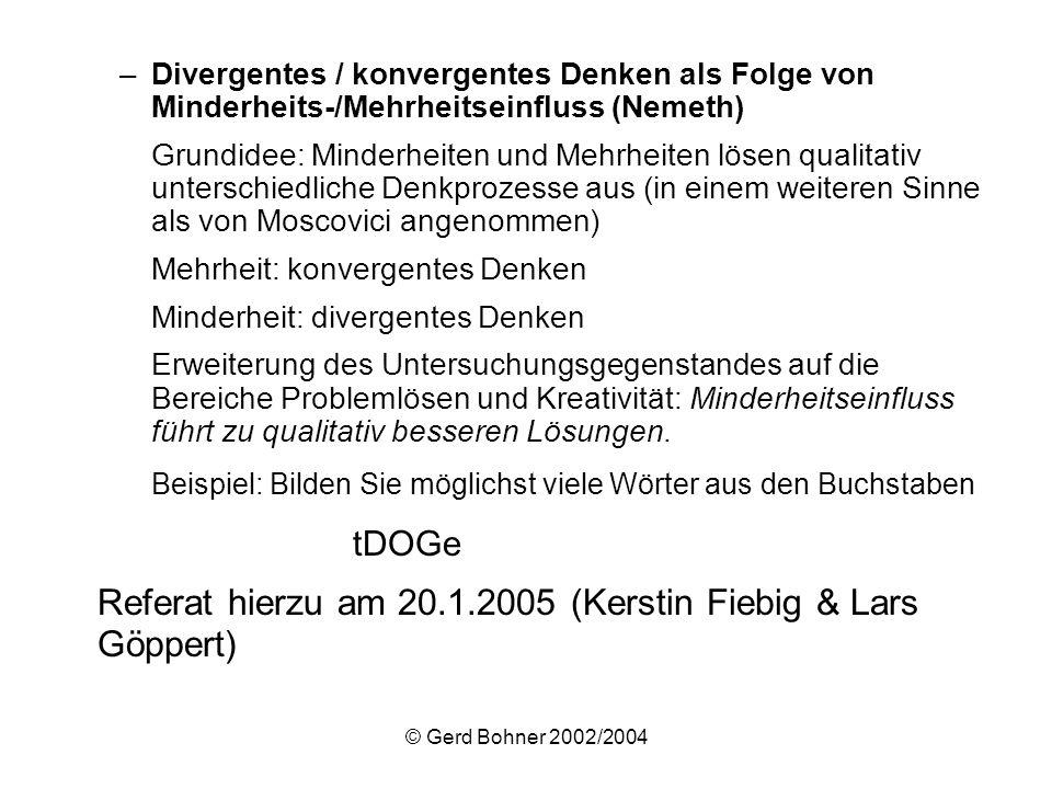 © Gerd Bohner 2002/2004 –Divergentes / konvergentes Denken als Folge von Minderheits-/Mehrheitseinfluss (Nemeth) Grundidee: Minderheiten und Mehrheite