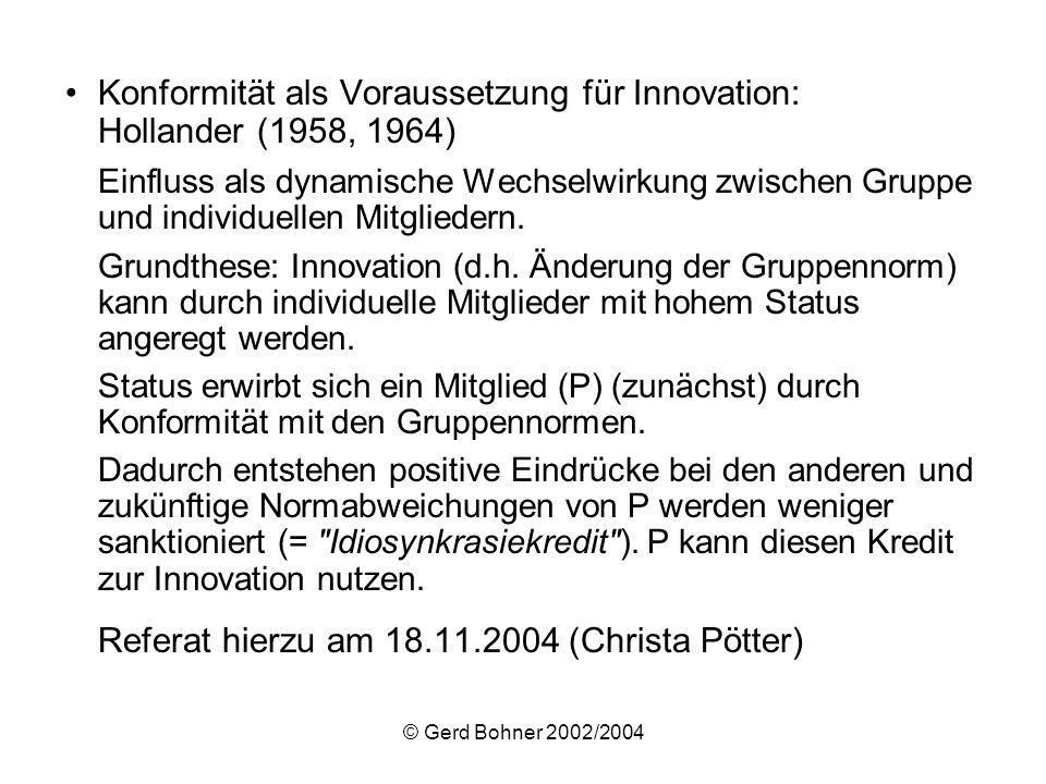 © Gerd Bohner 2002/2004 Konformität als Voraussetzung für Innovation: Hollander (1958, 1964) Einfluss als dynamische Wechselwirkung zwischen Gruppe un