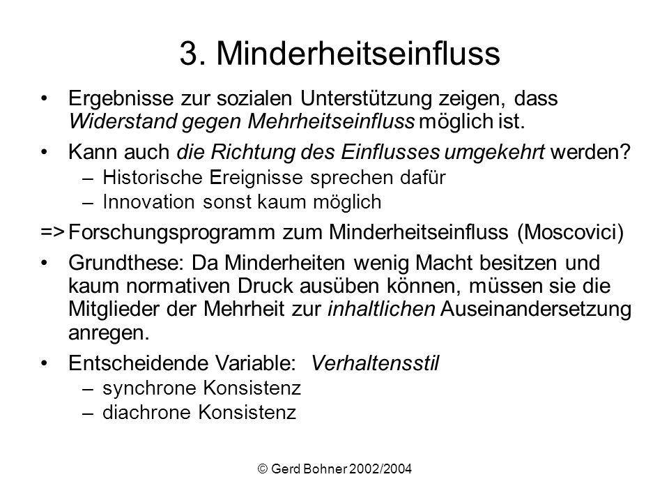 © Gerd Bohner 2002/2004 Neuere Ansätze zum Minderheits- und Mehrheitseinfluss –Attributionstheoretische Erklärungen RezipientInnen ziehen Konsens, Distinktheit und Konsistenz einer Position heran, um deren Validität zu beurteilen (z.B.