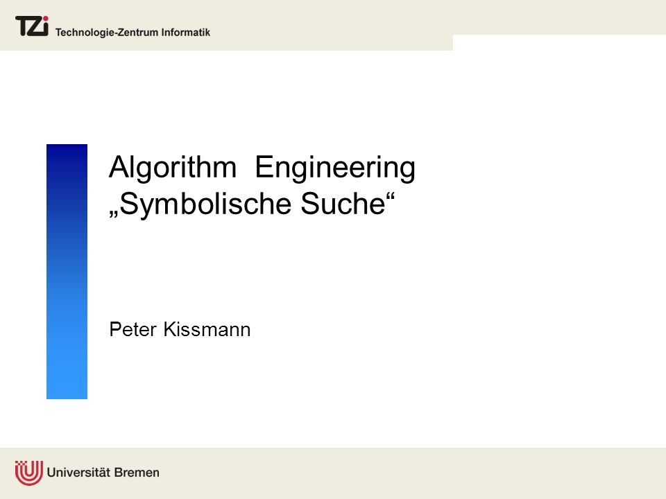 Algorithm Engineering Symbolische Suche Peter Kissmann