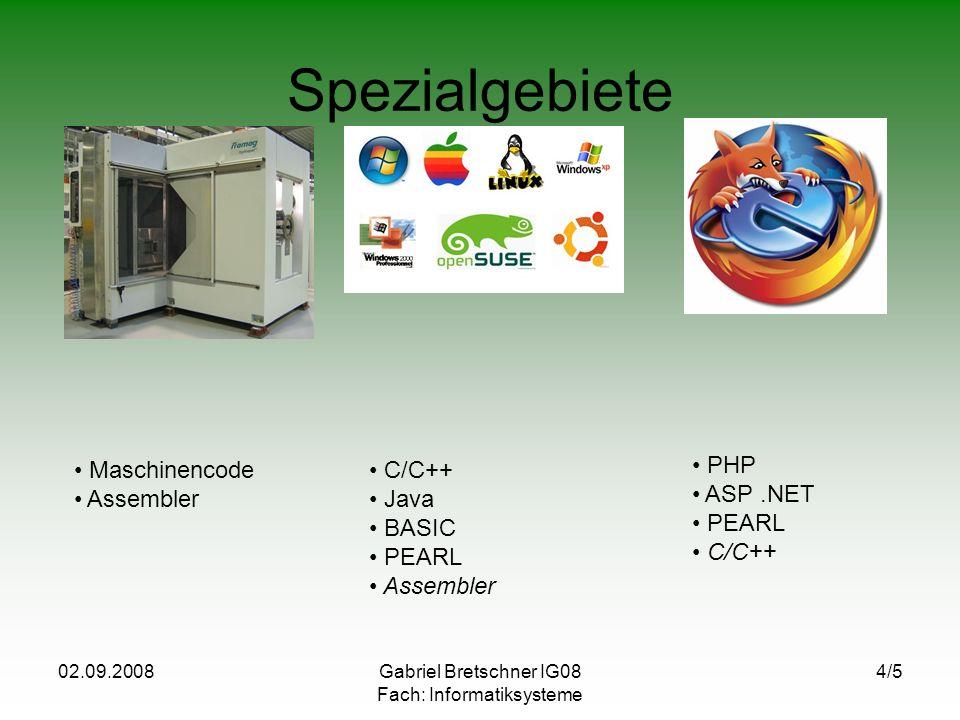 02.09.2008Gabriel Bretschner IG08 Fach: Informatiksysteme 4/5 Spezialgebiete Maschinencode Assembler C/C++ Java BASIC PEARL Assembler PHP ASP.NET PEAR