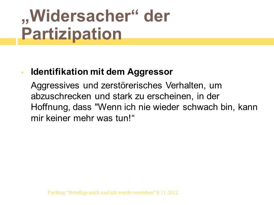 Widersacher der Partizipation Identifikation mit dem Aggressor Aggressives und zerstörerisches Verhalten, um abzuschrecken und stark zu erscheinen, in