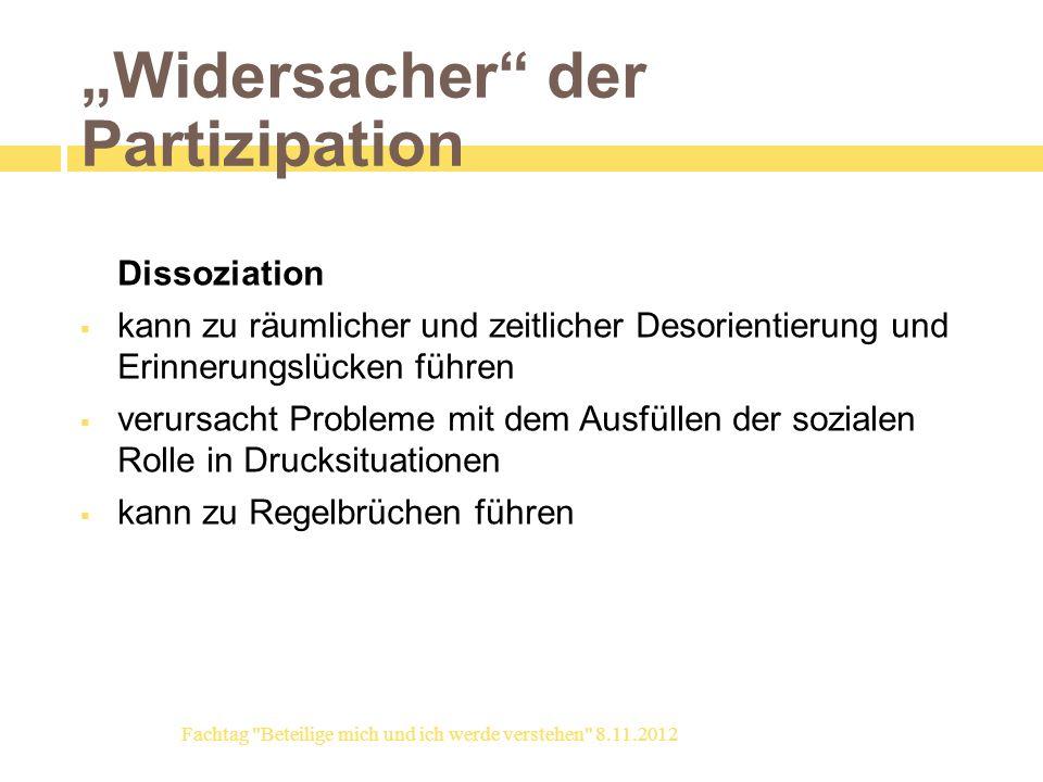 Widersacher der Partizipation Dissoziation kann zu räumlicher und zeitlicher Desorientierung und Erinnerungslücken führen verursacht Probleme mit dem