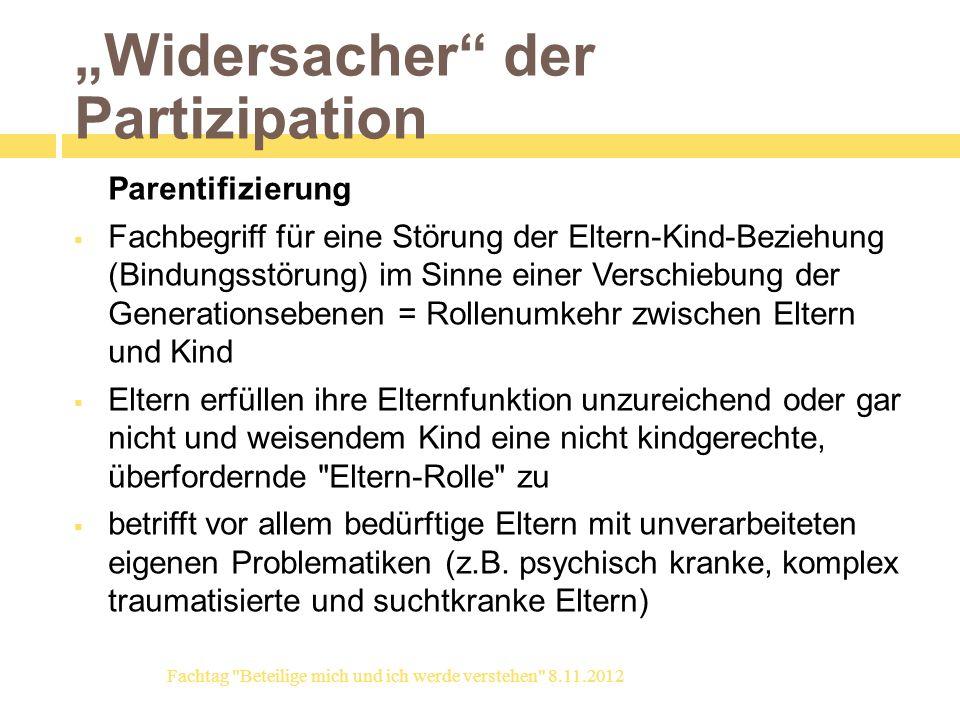 Widersacher der Partizipation Parentifizierung Fachbegriff für eine Störung der Eltern-Kind-Beziehung (Bindungsstörung) im Sinne einer Verschiebung de