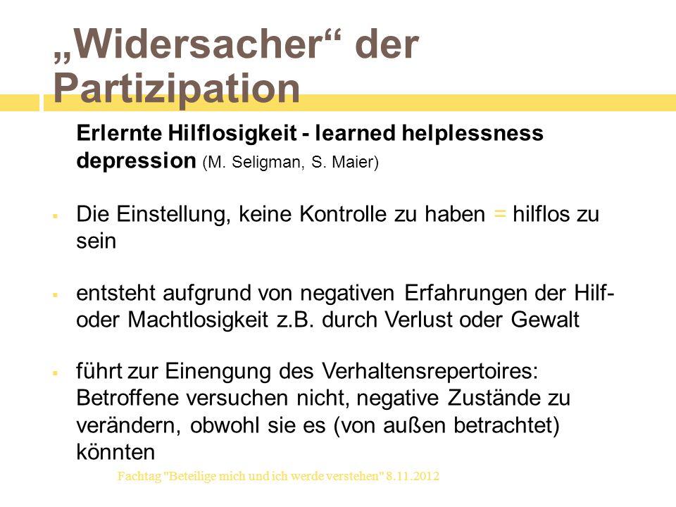 Widersacher der Partizipation Erlernte Hilflosigkeit - learned helplessness depression (M. Seligman, S. Maier) Die Einstellung, keine Kontrolle zu hab