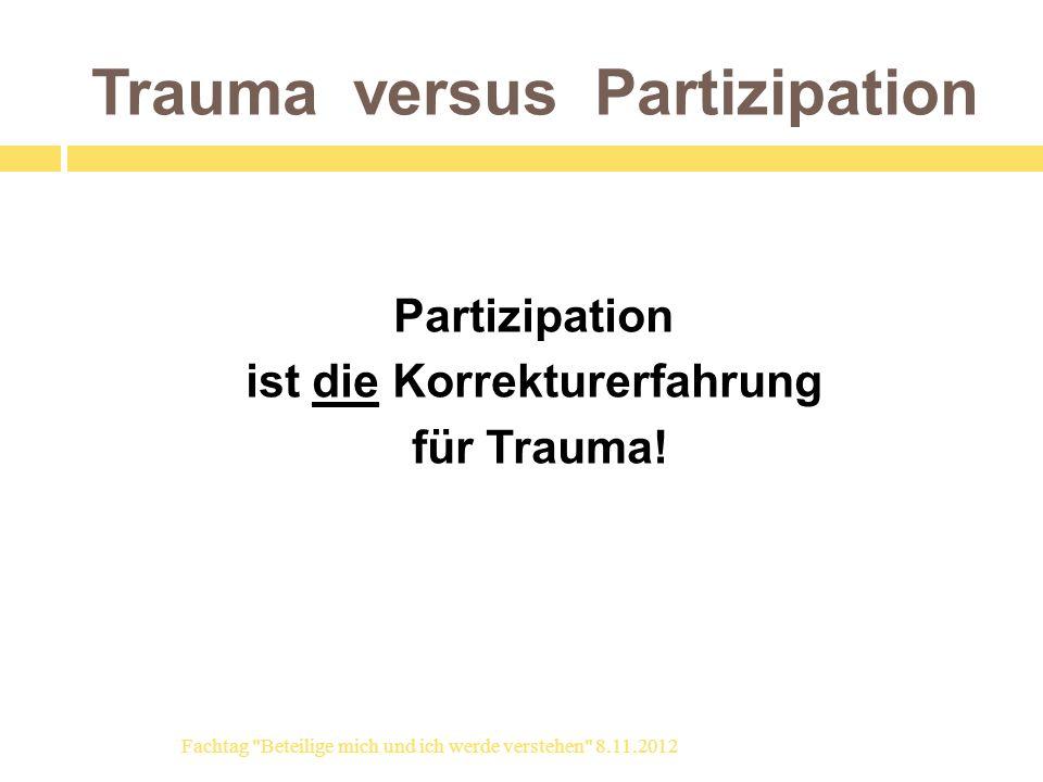 Trauma versus Partizipation Partizipation ist die Korrekturerfahrung für Trauma! Fachtag