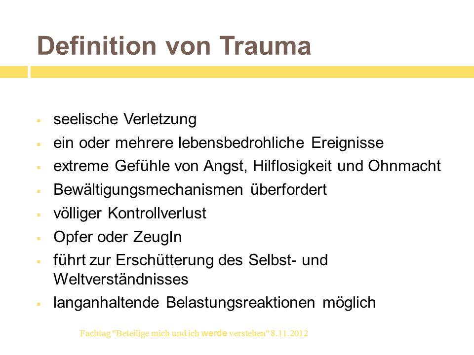 Definition von Trauma seelische Verletzung ein oder mehrere lebensbedrohliche Ereignisse extreme Gefühle von Angst, Hilflosigkeit und Ohnmacht Bewälti