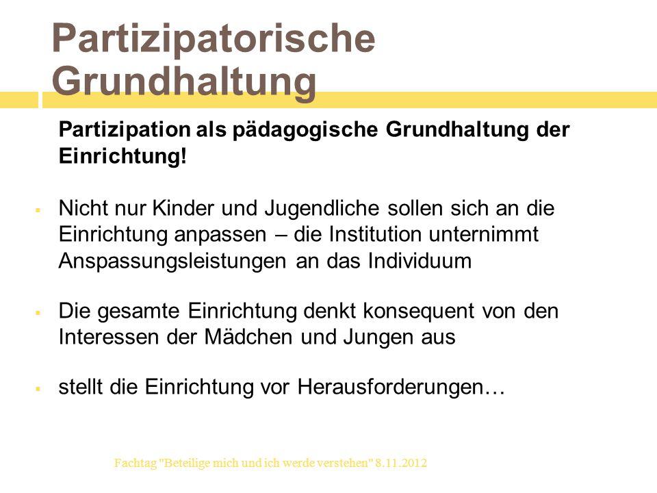 Partizipatorische Grundhaltung Partizipation als pädagogische Grundhaltung der Einrichtung! Nicht nur Kinder und Jugendliche sollen sich an die Einric