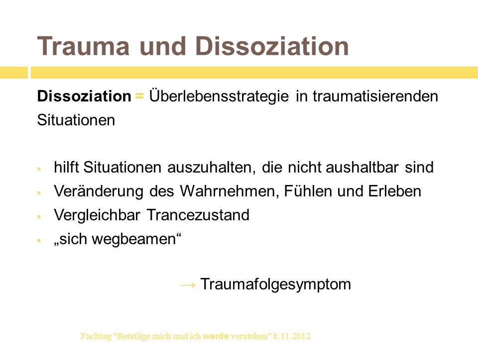 Trauma und Dissoziation Dissoziation = Überlebensstrategie in traumatisierenden Situationen hilft Situationen auszuhalten, die nicht aushaltbar sind V