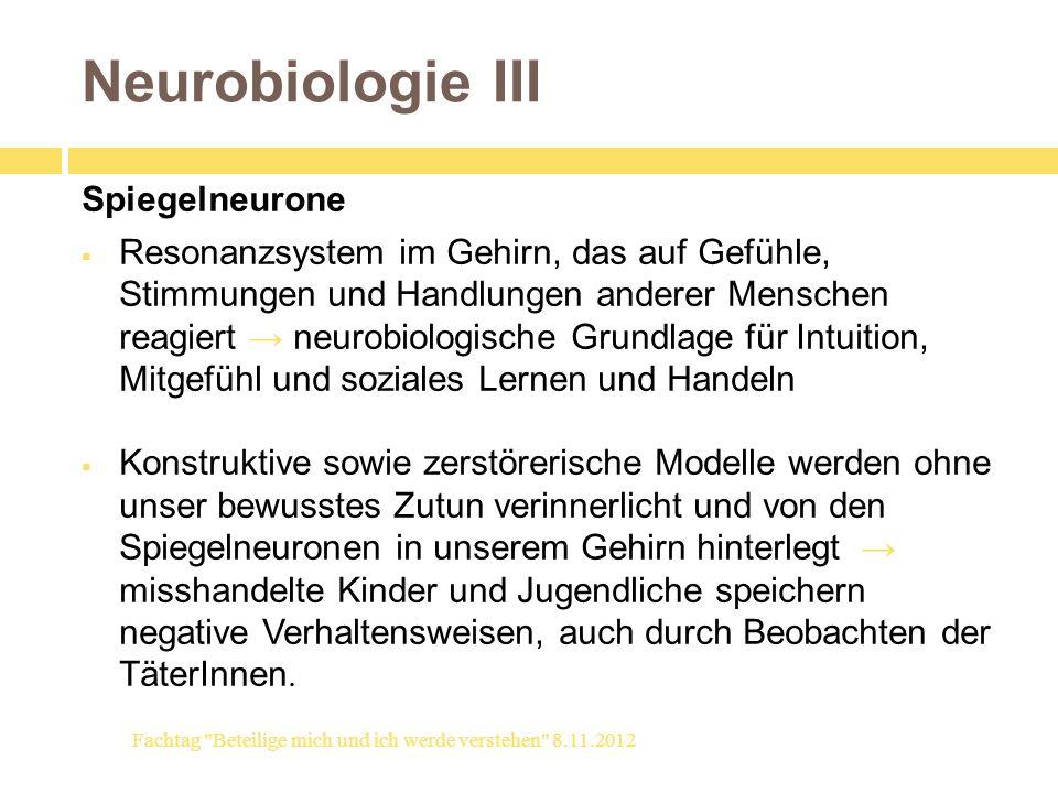 Neurobiologie III Spiegelneurone Resonanzsystem im Gehirn, das auf Gefühle, Stimmungen und Handlungen anderer Menschen reagiert neurobiologische Grund