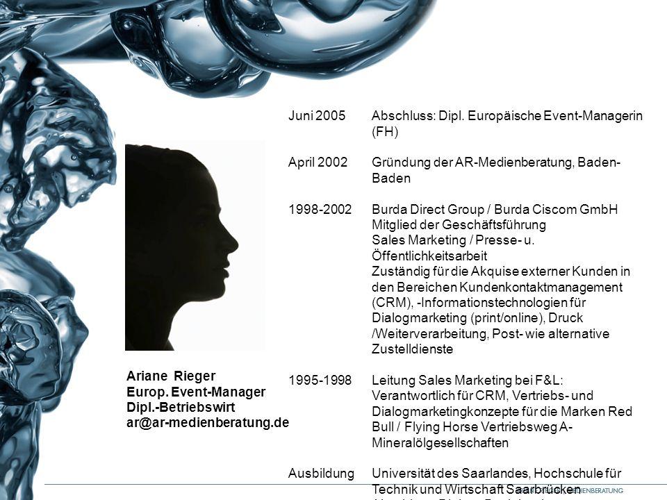 Juni 2005 Abschluss: Dipl. Europäische Event-Managerin (FH) April 2002 Gründung der AR-Medienberatung, Baden- Baden 1998-2002Burda Direct Group / Burd
