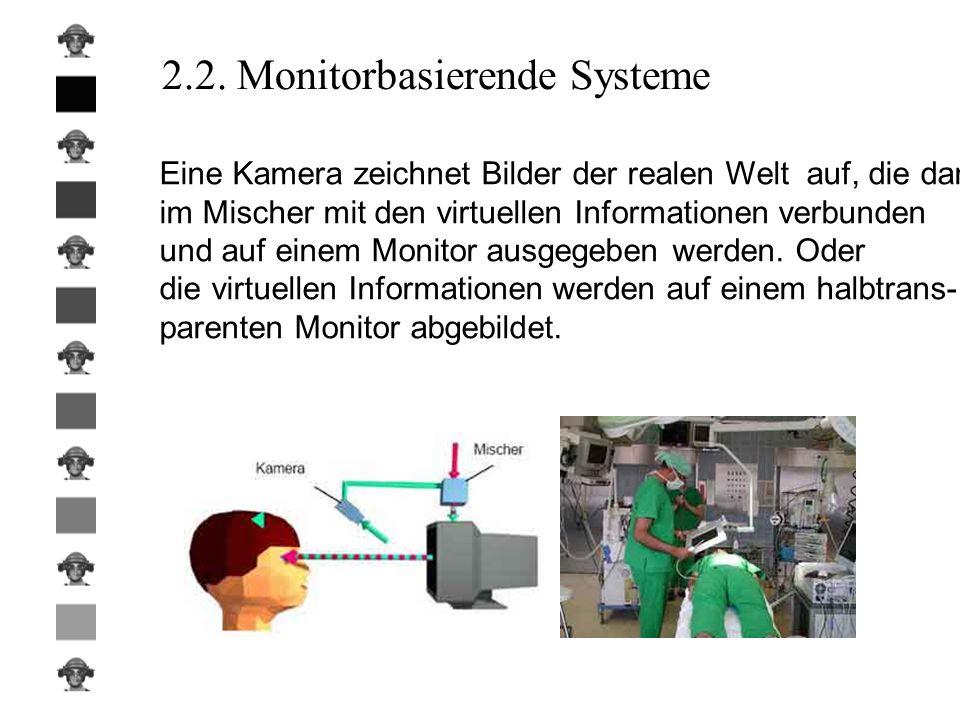 2.2. Monitorbasierende Systeme Eine Kamera zeichnet Bilder der realen Welt auf, die danach im Mischer mit den virtuellen Informationen verbunden und a