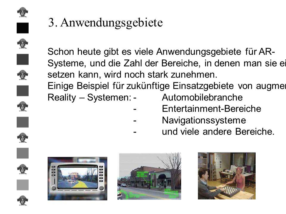 3. Anwendungsgebiete Schon heute gibt es viele Anwendungsgebiete für AR- Systeme, und die Zahl der Bereiche, in denen man sie ein- setzen kann, wird n