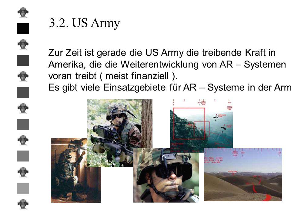 3.2. US Army Zur Zeit ist gerade die US Army die treibende Kraft in Amerika, die die Weiterentwicklung von AR – Systemen voran treibt ( meist finanzie