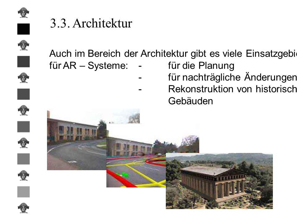 3.3. Architektur Auch im Bereich der Architektur gibt es viele Einsatzgebiete für AR – Systeme:-für die Planung -für nachträgliche Änderungen -Rekonst