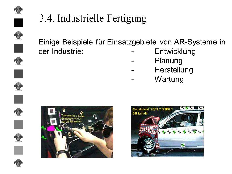 3.4. Industrielle Fertigung Einige Beispiele für Einsatzgebiete von AR-Systeme in der Industrie:-Entwicklung -Planung -Herstellung -Wartung