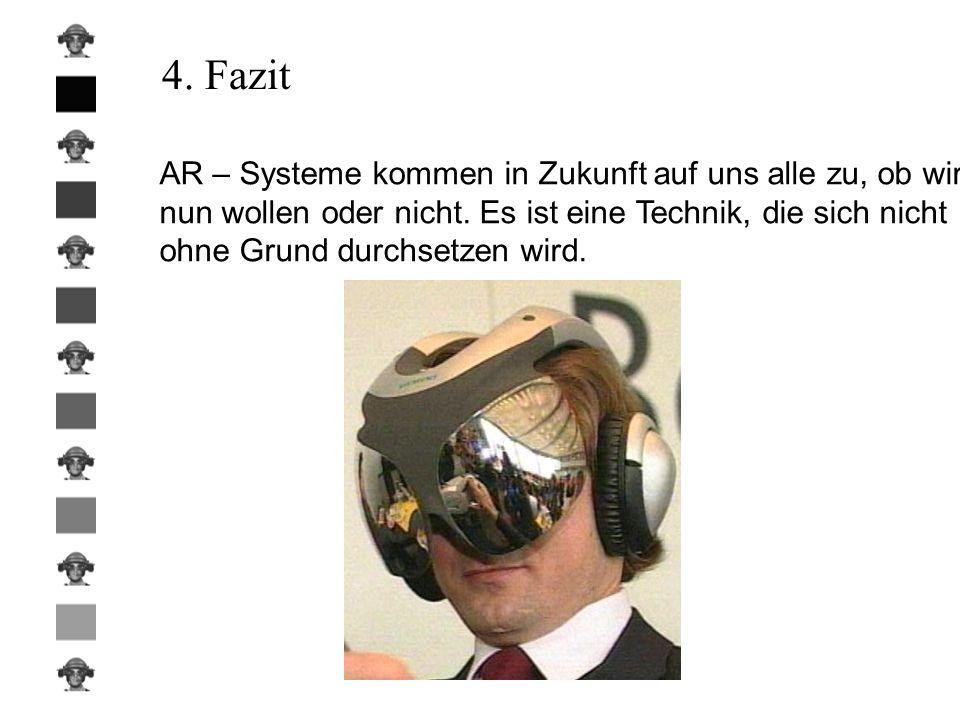4. Fazit AR – Systeme kommen in Zukunft auf uns alle zu, ob wir nun wollen oder nicht. Es ist eine Technik, die sich nicht ohne Grund durchsetzen wird