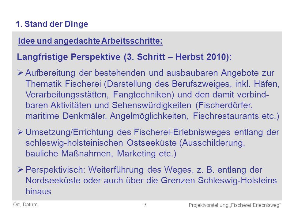 Ort, Datum Projektvorstellung Fischerei-Erlebnisweg 8 13.01.2009Informationsveranstaltung in Kiel zum Umgang mit den EFF-Mitteln, erste Anregung der Idee 18.02.20091.