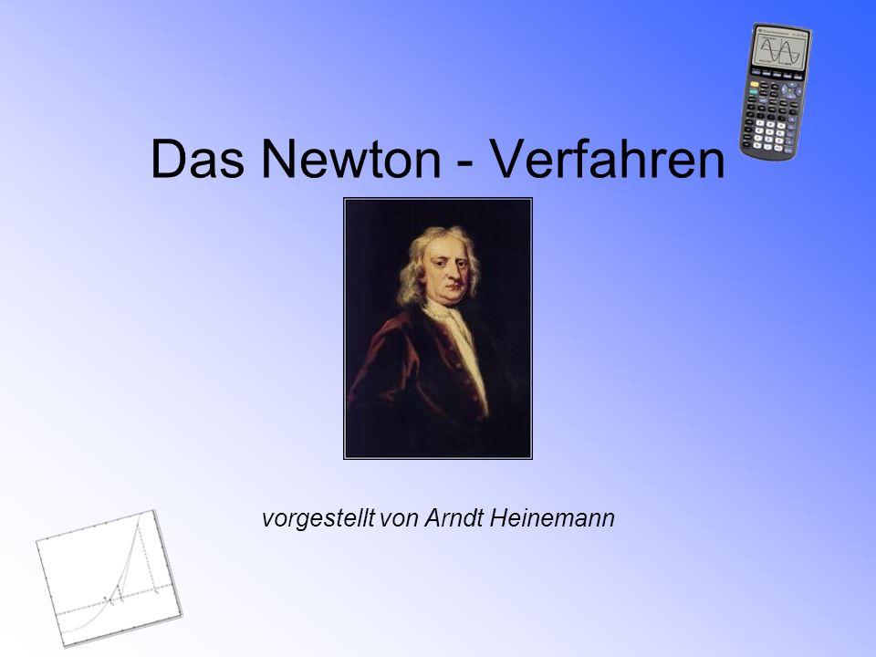 Das Newton - Verfahren vorgestellt von Arndt Heinemann