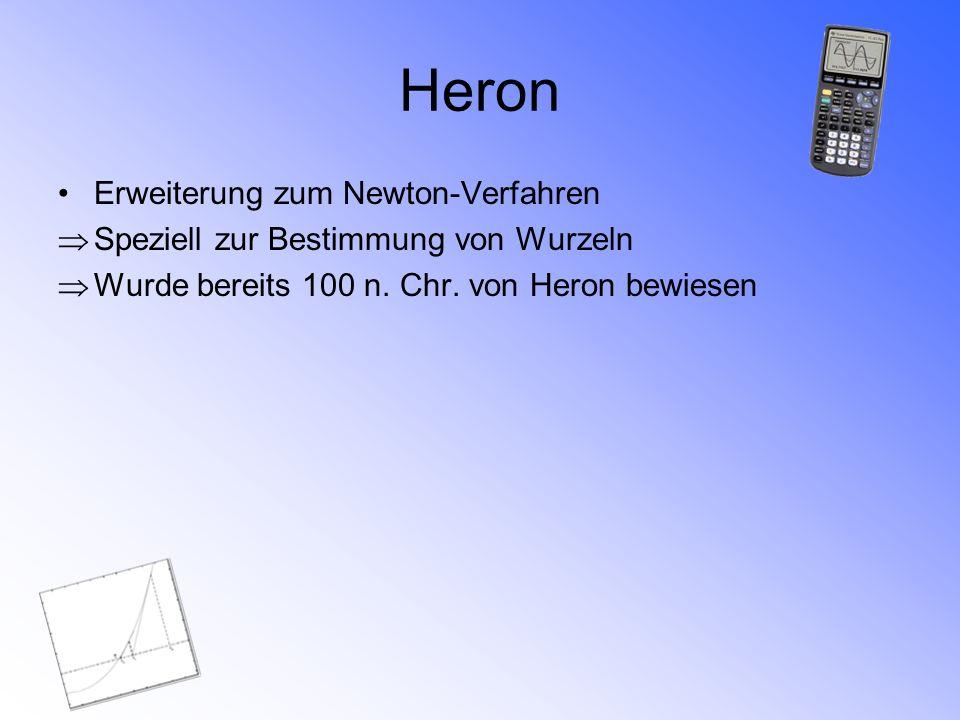 Heron Erweiterung zum Newton-Verfahren Speziell zur Bestimmung von Wurzeln Wurde bereits 100 n. Chr. von Heron bewiesen