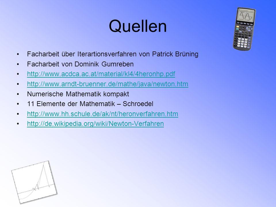 Quellen Facharbeit über Iterartionsverfahren von Patrick Brüning Facharbeit von Dominik Gumreben http://www.acdca.ac.at/material/kl4/4heronhp.pdf http