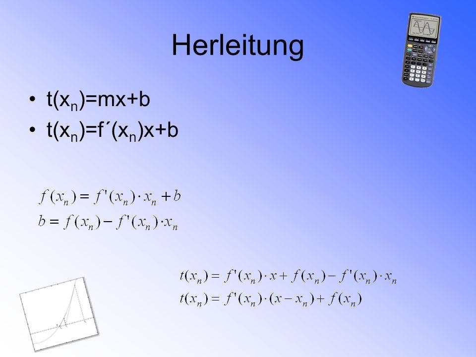 Herleitung t(x n )=mx+b t(x n )=f´(x n )x+b
