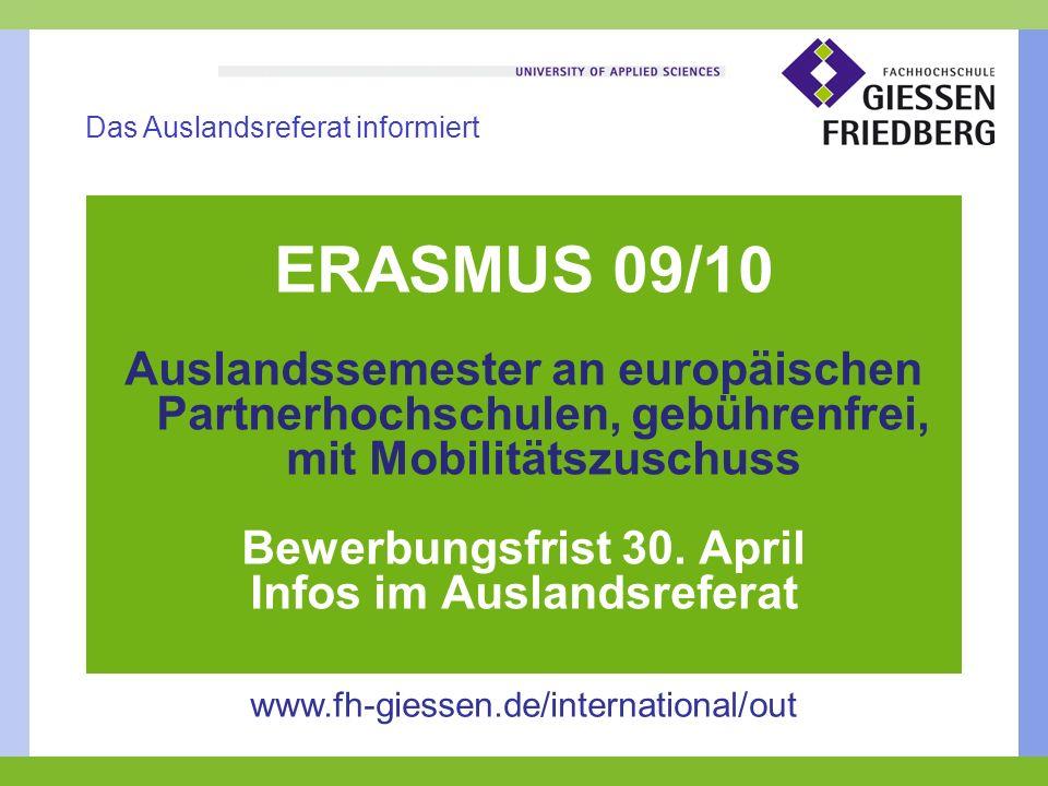 ERASMUS 09/10 Auslandssemester an europäischen Partnerhochschulen, gebührenfrei, mit Mobilitätszuschuss Bewerbungsfrist 30.