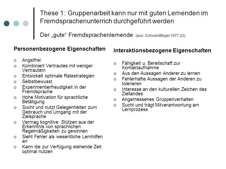 These 1: Gruppenarbeit kann nur mit guten Lernenden im Fremdsprachenunterrich durchgeführt werden Der gute Fremdsprachenlernende (aus: Schwerdtfeger 1
