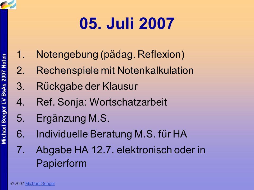 Michael Seeger LV BsAs 2007 Noten 05. Juli 2007 © 2007 Michael SeegerMichael Seeger 1.Notengebung (pädag. Reflexion) 2.Rechenspiele mit Notenkalkulati