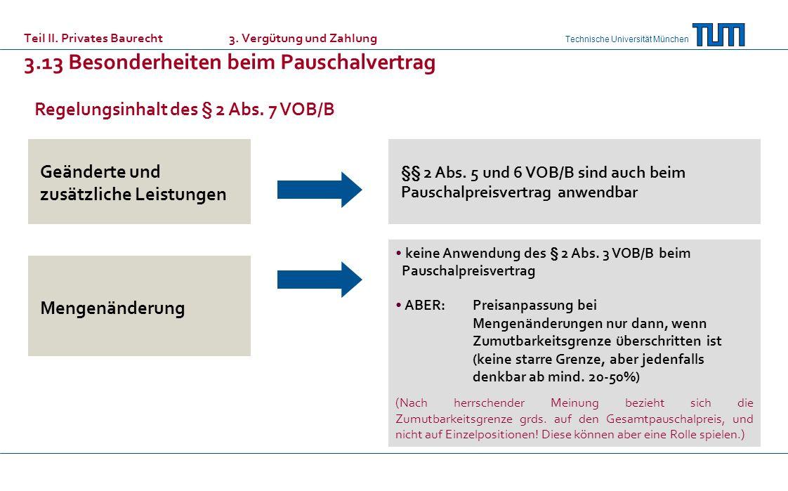 Technische Universität München Teil II. Privates Baurecht 3. Vergütung und Zahlung 3.13 Besonderheiten beim Pauschalvertrag Geänderte und zusätzliche