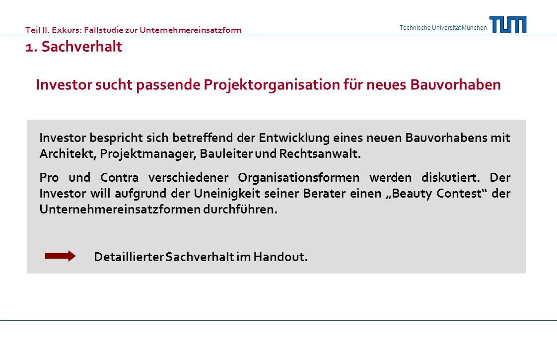 Technische Universität München Teil II. Exkurs: Fallstudie zur Unternehmereinsatzform 1. Sachverhalt Investor bespricht sich betreffend der Entwicklun