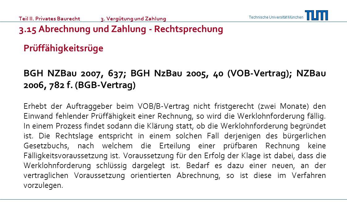 Technische Universität München Teil II. Privates Baurecht 3. Vergütung und Zahlung 3.15 Abrechnung und Zahlung - Rechtsprechung Prüffähigkeitsrüge BGH