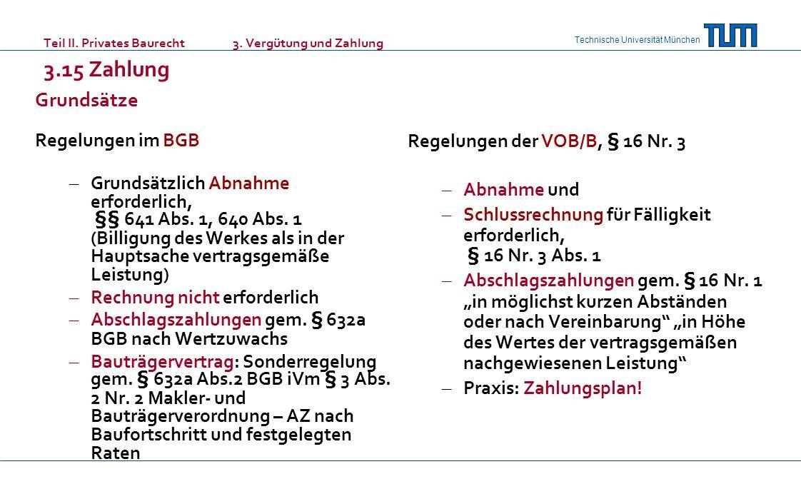 Technische Universität München Teil II. Privates Baurecht 3. Vergütung und Zahlung 3.15 Zahlung Grundsätze Regelungen im BGB – Grundsätzlich Abnahme e