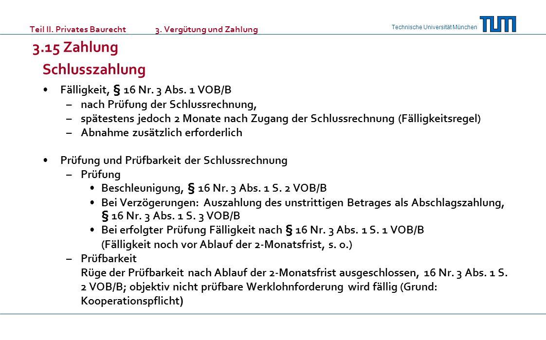 Technische Universität München Teil II. Privates Baurecht 3. Vergütung und Zahlung 3.15 Zahlung Fälligkeit, § 16 Nr. 3 Abs. 1 VOB/B –nach Prüfung der