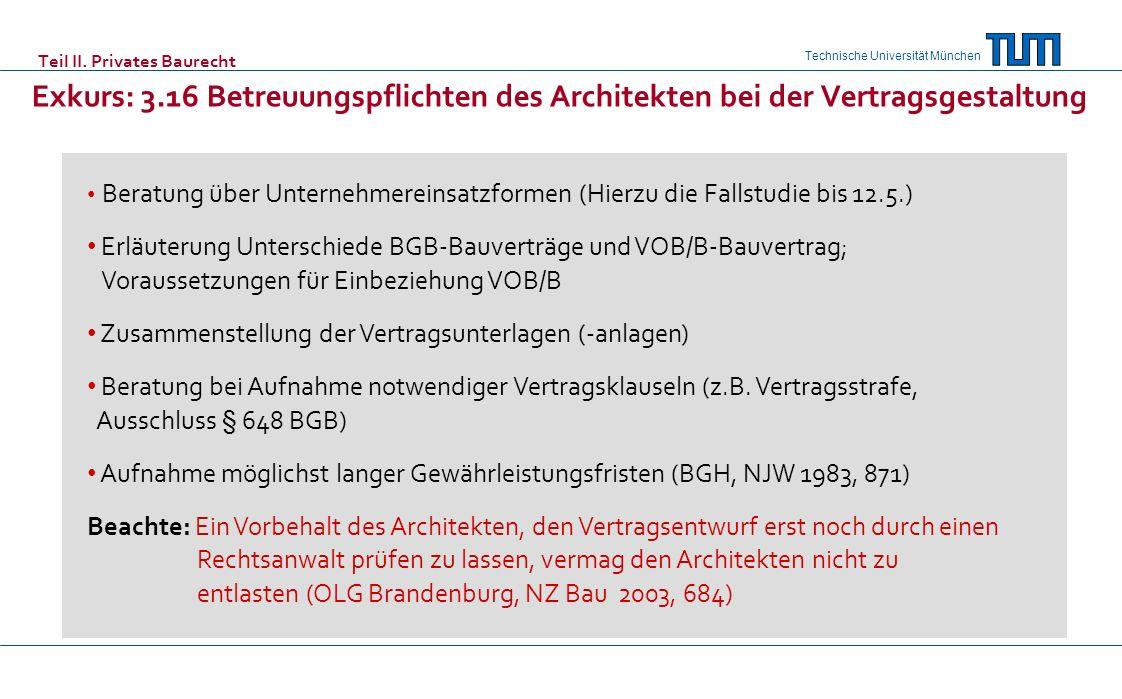 Technische Universität München Teil II. Privates Baurecht Exkurs: 3.16 Betreuungspflichten des Architekten bei der Vertragsgestaltung Beratung über Un
