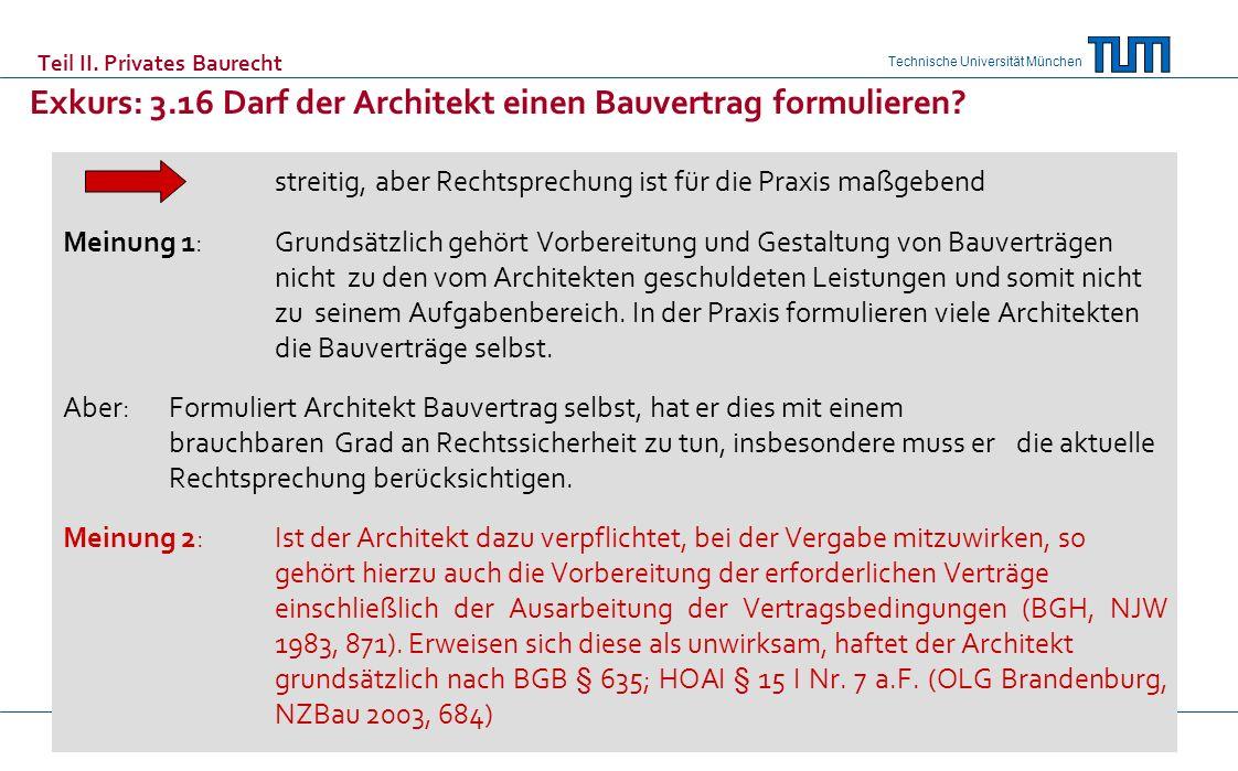 Technische Universität München Teil II. Privates Baurecht Exkurs: 3.16 Darf der Architekt einen Bauvertrag formulieren? streitig, aber Rechtsprechung