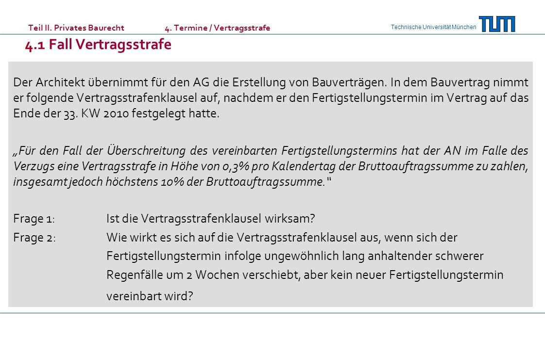 Technische Universität München Teil II. Privates Baurecht 4. Termine / Vertragsstrafe 4.1 Fall Vertragsstrafe Der Architekt übernimmt für den AG die E