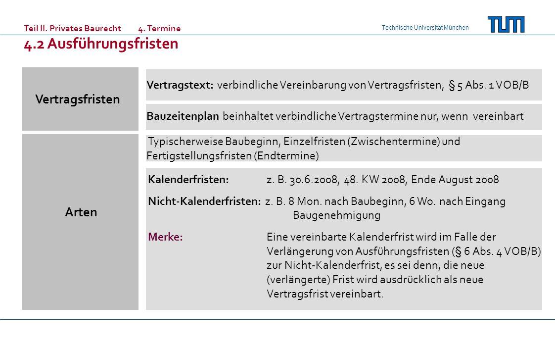 Technische Universität München Teil II. Privates Baurecht 4. Termine 4.2 Ausführungsfristen Vertragsfristen Arten Vertragstext: verbindliche Vereinbar