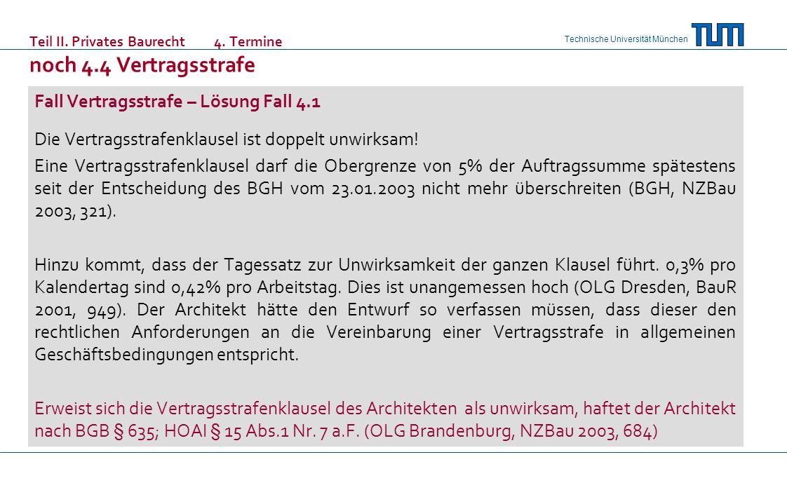 Technische Universität München Teil II. Privates Baurecht 4. Termine noch 4.4 Vertragsstrafe Fall Vertragsstrafe – Lösung Fall 4.1 Die Vertragsstrafen