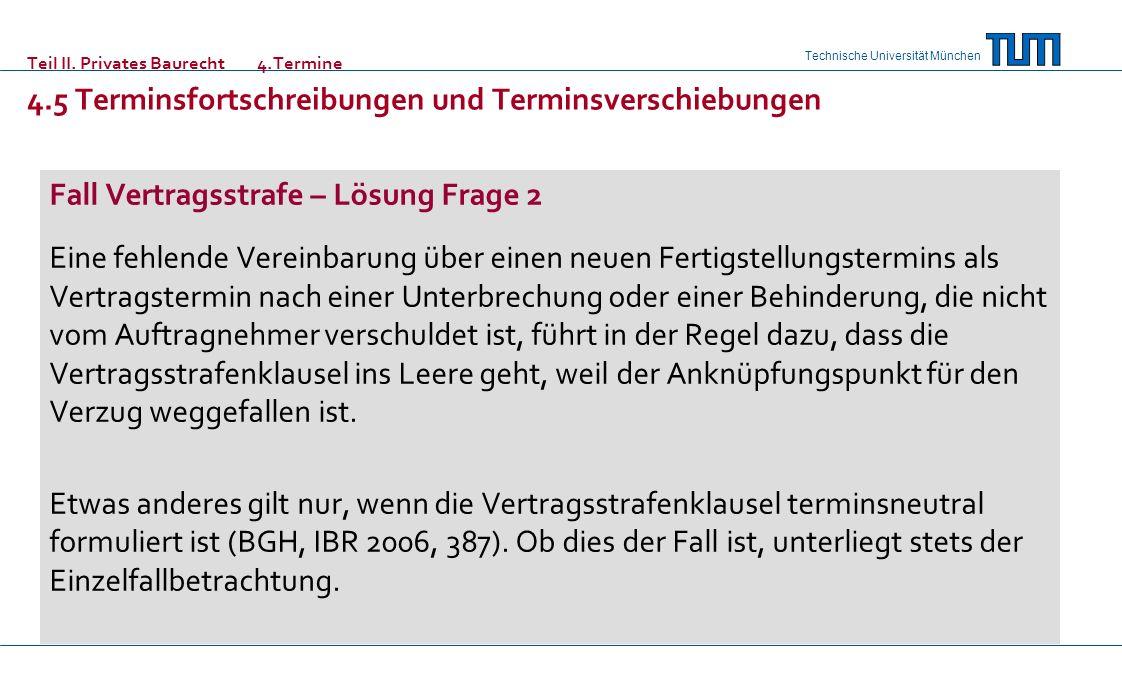 Technische Universität München Teil II. Privates Baurecht 4.Termine 4.5 Terminsfortschreibungen und Terminsverschiebungen Fall Vertragsstrafe – Lösung
