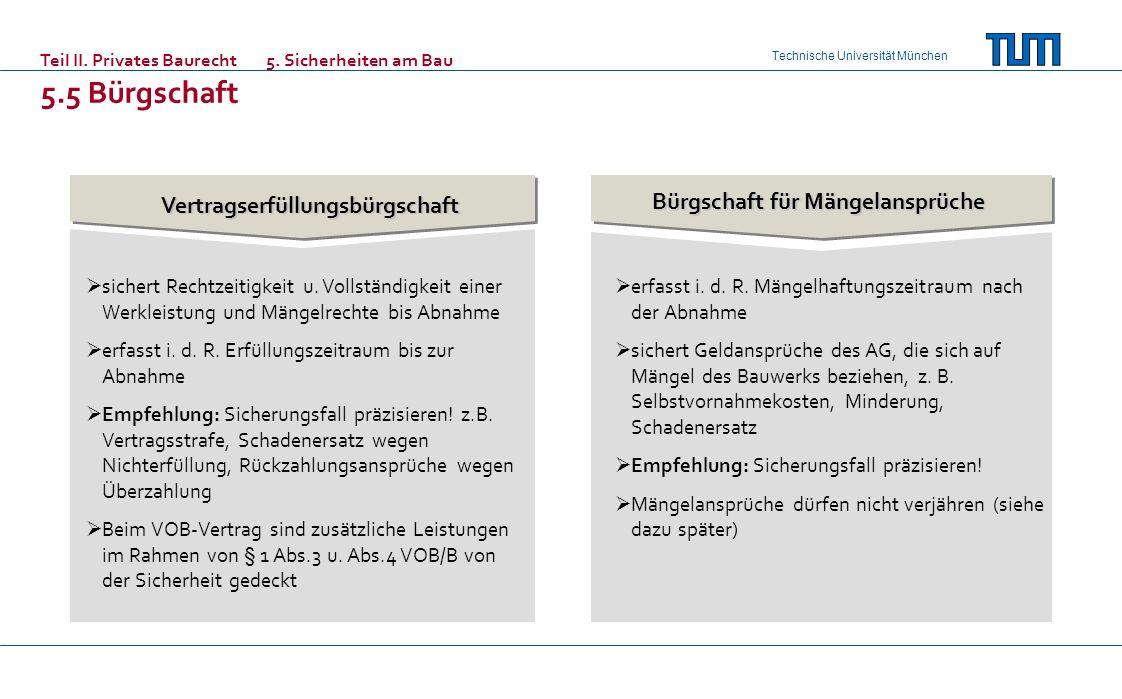 Technische Universität München Vertragserfüllungsbürgschaft Bürgschaft für Mängelansprüche sichert Rechtzeitigkeit u. Vollständigkeit einer Werkleistu