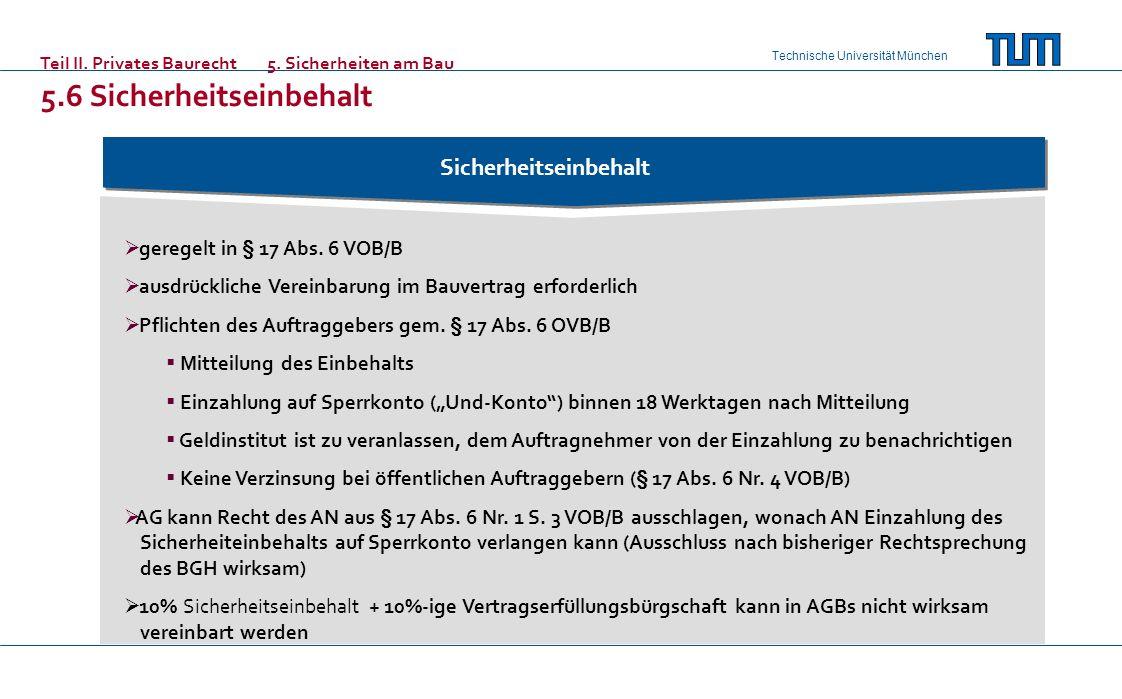 Technische Universität München Sicherheitseinbehalt geregelt in § 17 Abs. 6 VOB/B ausdrückliche Vereinbarung im Bauvertrag erforderlich Pflichten des