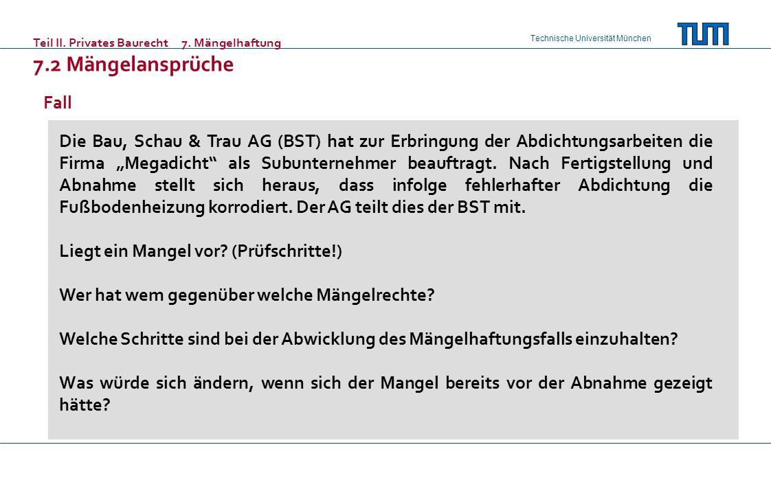 Technische Universität München Teil II. Privates Baurecht7. Mängelhaftung 7.2 Mängelansprüche Fall Die Bau, Schau & Trau AG (BST) hat zur Erbringung d