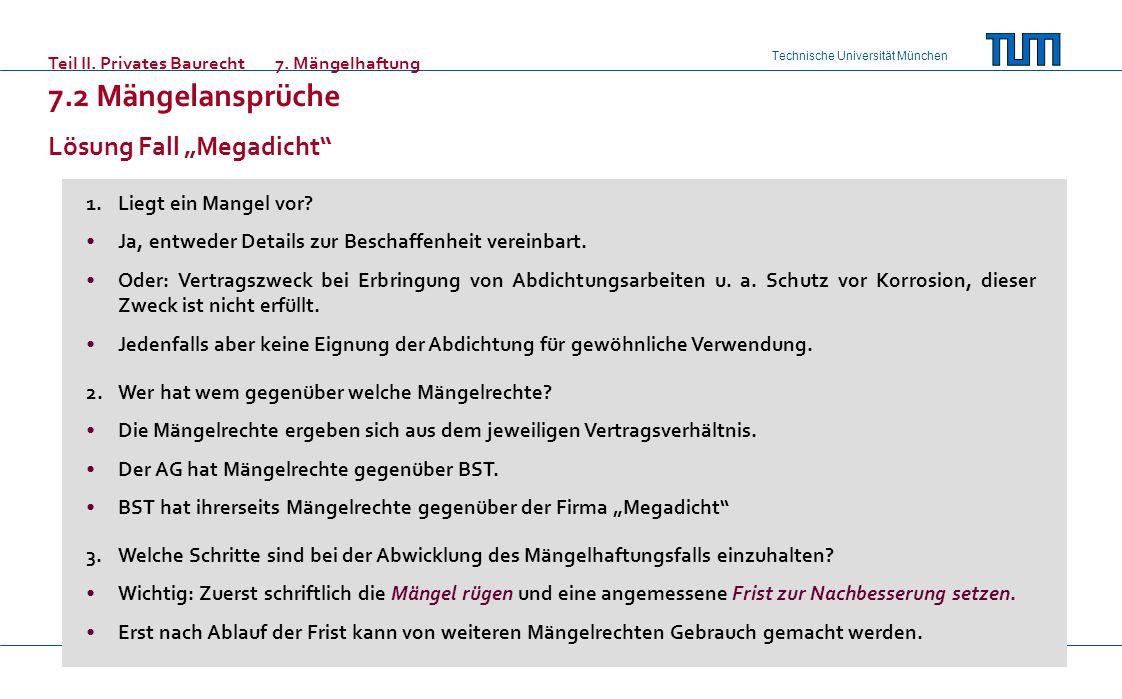 Technische Universität München Teil II. Privates Baurecht7. Mängelhaftung 7.2 Mängelansprüche Lösung Fall Megadicht 1.Liegt ein Mangel vor? Ja, entwed