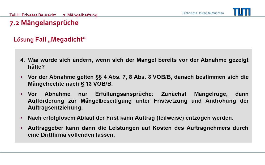 Technische Universität München Teil II. Privates Baurecht7. Mängelhaftung 7.2 Mängelansprüche 4. Was würde sich ändern, wenn sich der Mangel bereits v