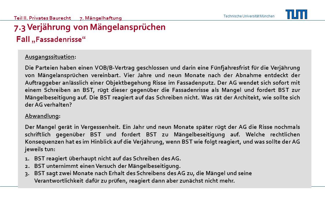 Technische Universität München Teil II. Privates Baurecht7. Mängelhaftung 7.3 Verjährung von Mängelansprüchen Fall Fassadenrisse Ausgangssituation: Di